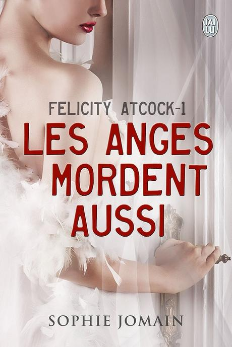 Felicity Atcock, tome 1 : Les anges mordent aussi, Sophie Jomain