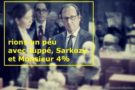 496ème semaine politique: rions un peu avec Juppé, Sarkozy et Monsieur 4%