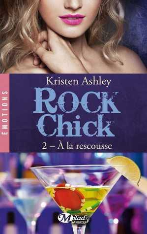 Rock Chick T.2 : A la rescousse - Kristen Ashley