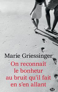 On reconnaît le bonheur au bruit qu'il fait en s'en allant – Marie Griessinger