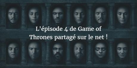L'épisode 4 et les scripts de Game of Thrones sont sur internet