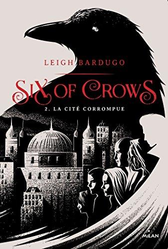 Six of Crows – T2: La cité corrumpue de Leigh Bardugo