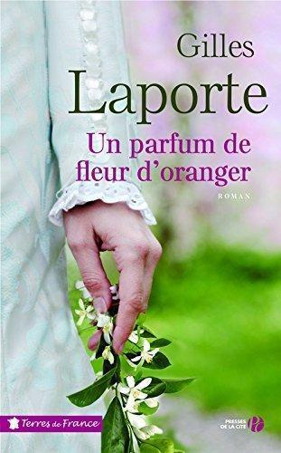 Un parfum de fleur d'oranger, de Gilles Laporte