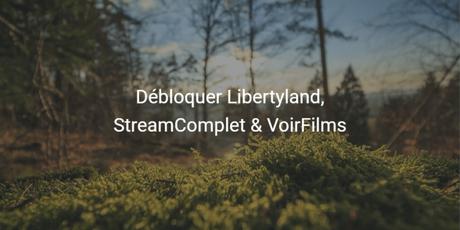 [Tuto] Débloquer Libertyland, Streamcomplet et VoirFilms