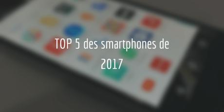[Achat] Top 5 des meilleurs smartphones de 2017