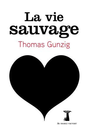La Vie Sauvage, de Thomas Gunzig