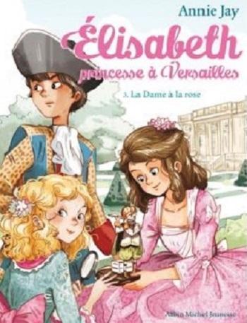 Couverture Elisabeth princesse à Versailles, tome 3 : La Dame à la rose