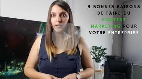 Vidéo : 3 bonnes raisons de faire du Content Marketing