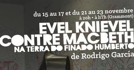 MONTPELLIER -EVEL KNIEVEL CONTRE MACBETH de Rodrigo GARCIA – hTh – 15/17 et 21/23 novembre