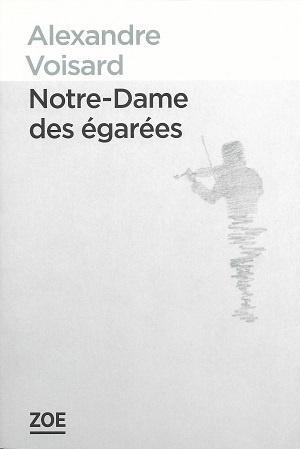 Notre-Dame des égarées, d'Alexandre Voisard