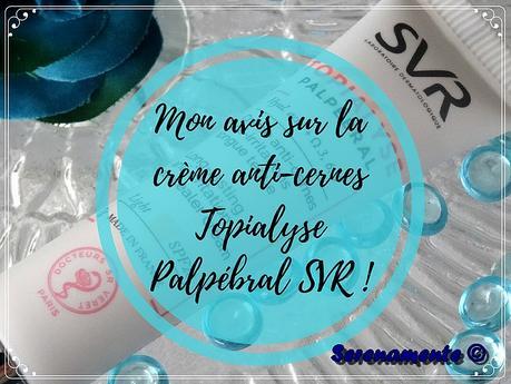 La crème anti-cernes Topialyse Palpébral CC SVR : mon avis !