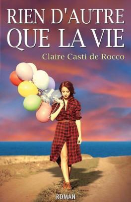 Rien d'autre que la vie de Claire Casti de Rocco