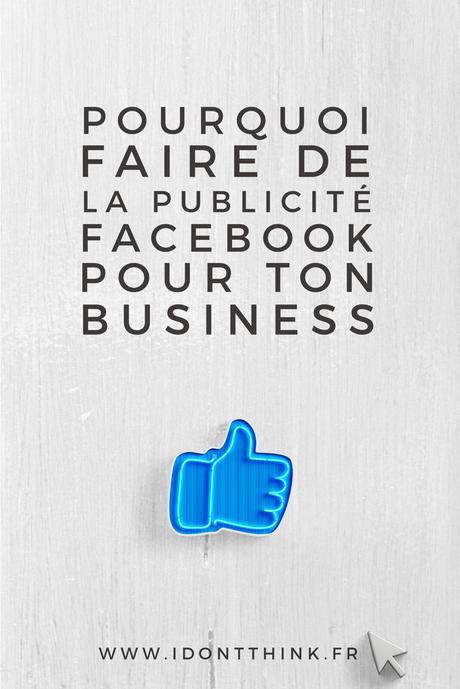 Pourquoi faire de la publicité Facebook pour ton business ?