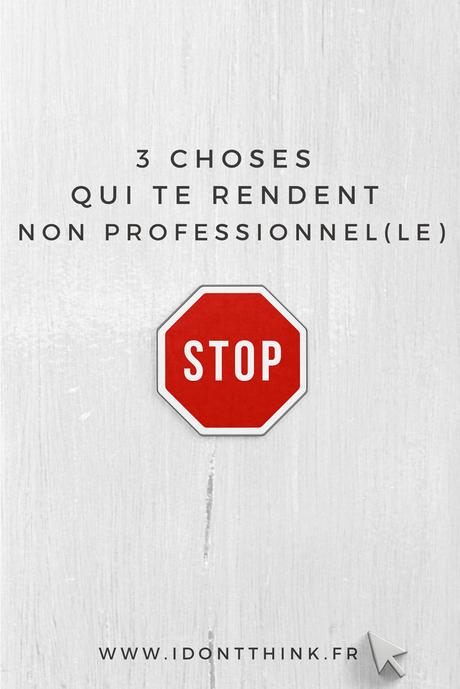 3 choses qui te rendent non-professionnel(le)