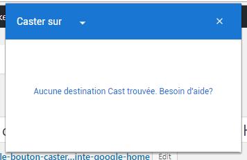 Le bouton Caster de Chrome ne détecte plus votre enceinte Google Home ?