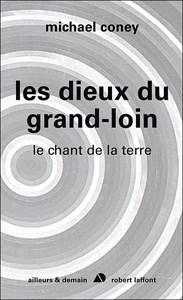 CONEY Michael – Le Chant de la Terre ~ Les Dieux du Grand-Loin, tome 3