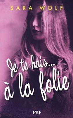 Je te hais… A la folie, de Sara Wolf