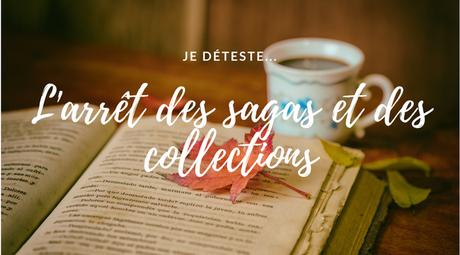 Je déteste… L'arrêt des sagas et des collections !