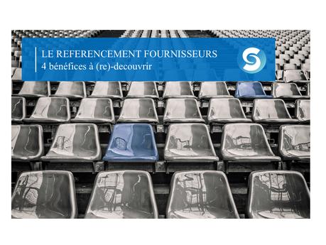 Le Référencement fournisseurs – 4 bénéfices à re-decouvrir