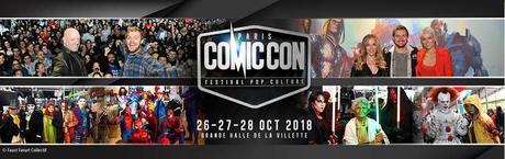 Comic Con Paris 2018 - Du 26 au 28 Octobre 2018 !