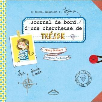 Journal de bord d'une chercheuse de trésor. Nancy GUILBERT et Séverine DUCHESNE – 2017 (Dès 5 ans)