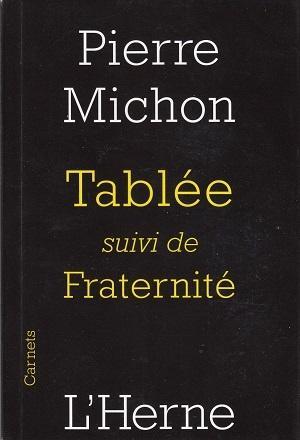 Tablée, suivi de Fraternité, de Pierre Michon