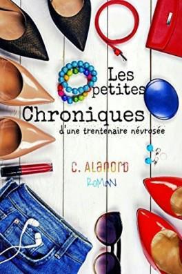 Les petites chroniques d'une trentenaire névrosée de Céline Alanord