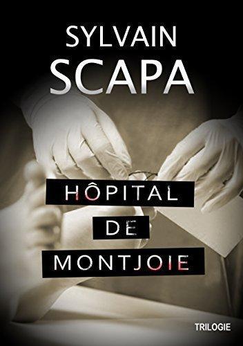 « Hopital de Montjoie », Sylvain Scapa, chronique