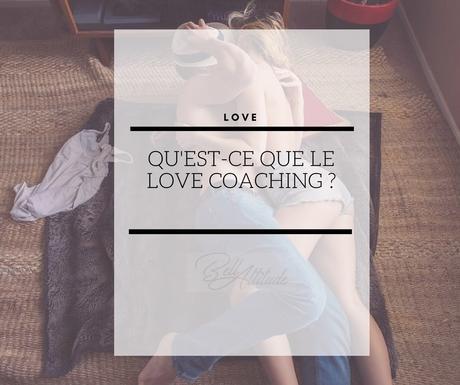 Qu'est ce que le love coaching ?