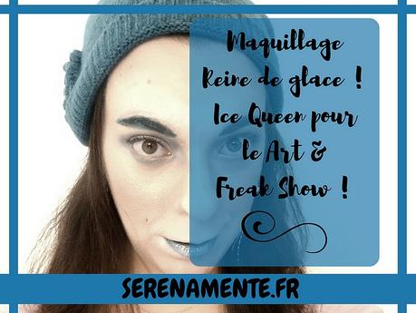 Maquillage Reine de glace ! Ice Queen pour le Art & Freak Show !