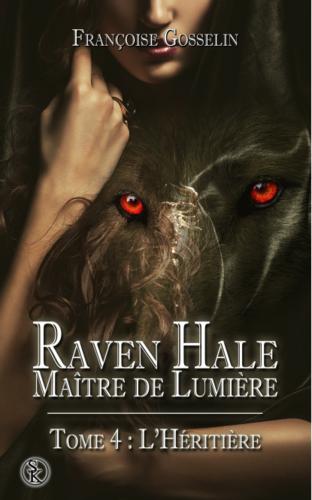 Raven Hale, maitre de lumière, tome 4 : l'Héritière (Françoise Gosselin)