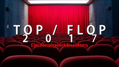 Top / Flop 2017, par Realgeekbusters