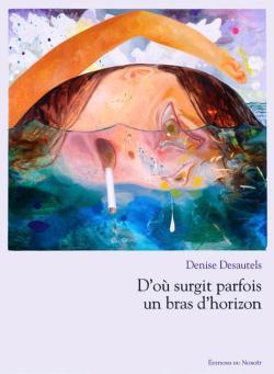 Denise Desautels, D'où surgit parfois un bras d'horizon  par Angèle Paoli