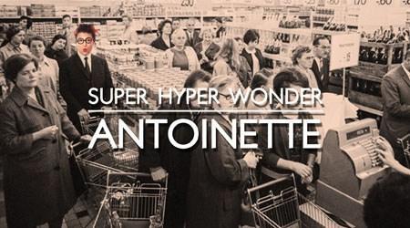 Super, Hyper, Wonder Antoinette !