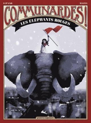 Communardes ! Tome 2 : Les Éléphants rouges de Wilfrid Lupano et Lucy Mazel