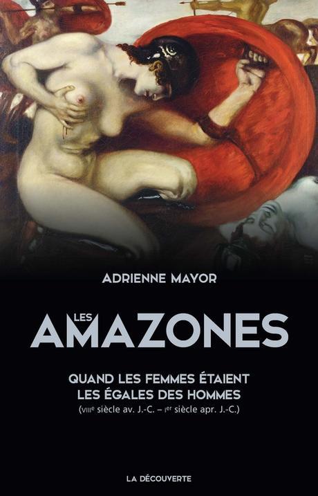 Vie, guerre, amour et mort des Amazones