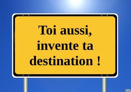 Toi aussi, invente ta destination !