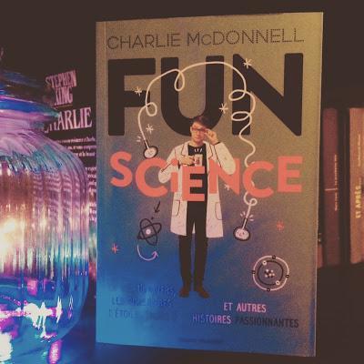 Fun Science : La vie, l'univers, les poussières d'étoiles (nous !) et autres histoires passionnantes de Charlie McDonnell