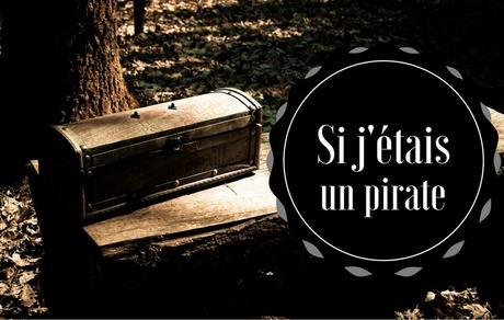 ⛵ Ah ! Si j'étais un pirate ! #13