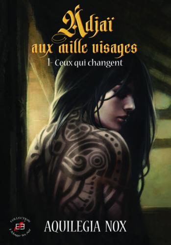 Adjaï aux mille visages, tome 1 : ceux qui changent (Aquilegia Nox)