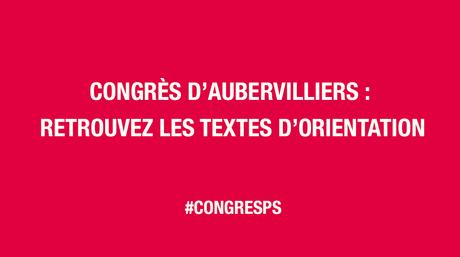 Parti socialiste : Textes d'orientation du congrès d'Aubervilliers