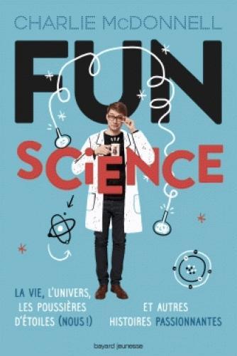 Couverture Fun Science : La vie, l'univers, les poussières d'étoiles (nous !) et autres histoires passionnantes