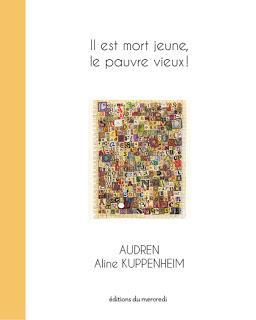 Il est mort jeune, le pauvre vieux! d'Audren illustré par Aline Kuppenheim
