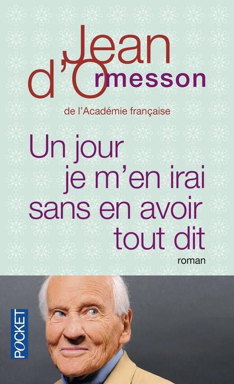 Un jour je m'en irai sans en avoir tout dit de Jean d' Ormesson