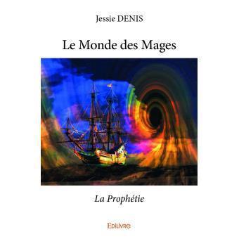 Le monde des mages tome 1: la prophétie * Jessie Denis