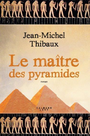 Le maître des pyramides, de Jean Michel Thibaux