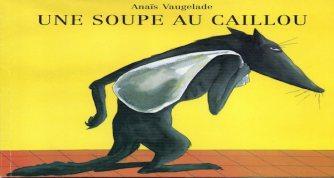 Une soupe au caillou – Anaïs Vaugelade