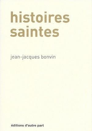 Histoires saintes, de Jean-Jacques Bonvin