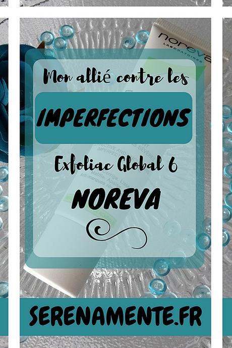 Mon allié contre les imperfections : Exfoliac Global 6 Noreva !
