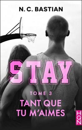 Stay, tome 3 : Tant que tu m'aimes, N.C. Bastian